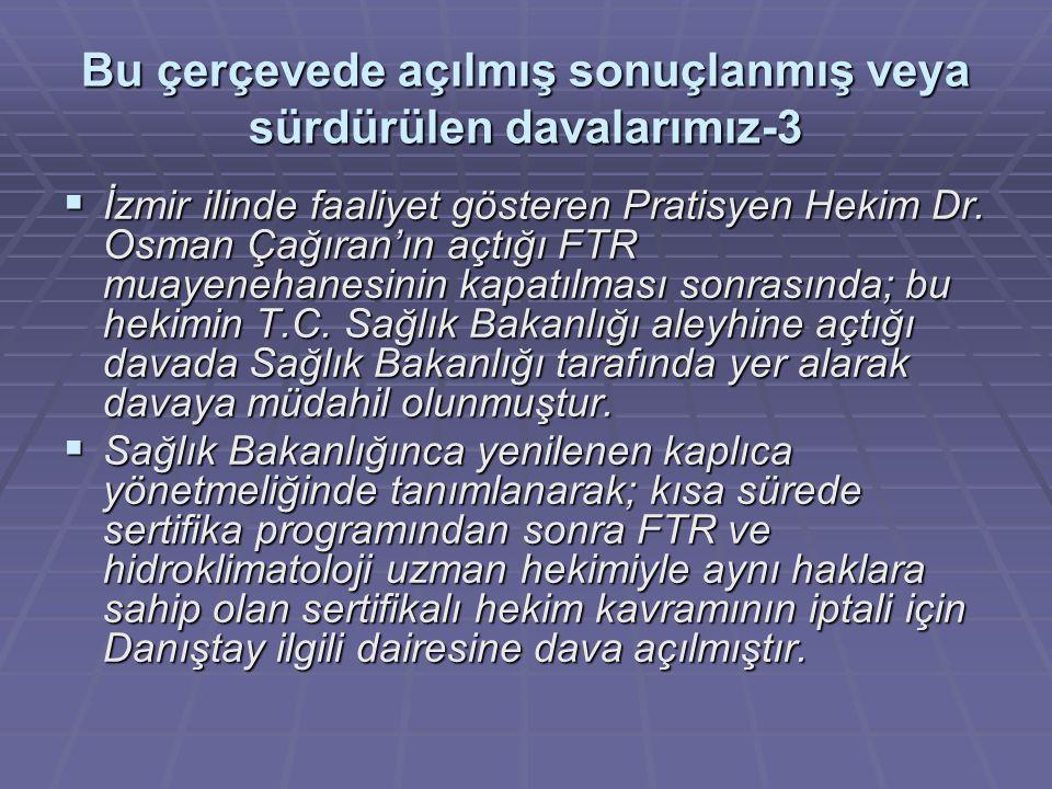 Bu çerçevede açılmış sonuçlanmış veya sürdürülen davalarımız-3  İzmir ilinde faaliyet gösteren Pratisyen Hekim Dr. Osman Çağıran'ın açtığı FTR muayen