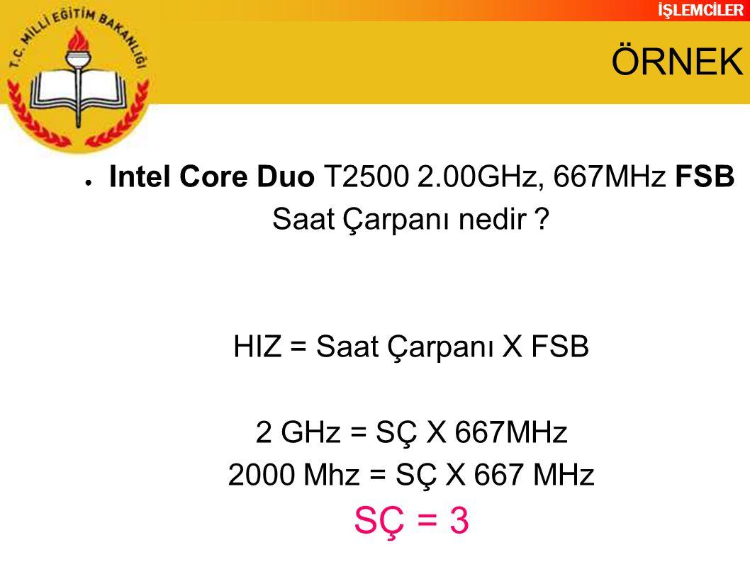 İŞLEMCİLER ÖRNEK ● Intel Core Duo T2500 2.00GHz, 667MHz FSB Saat Çarpanı nedir .