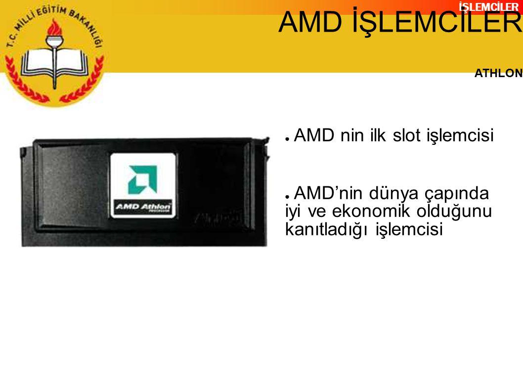 İŞLEMCİLER AMD İŞLEMCİLER ATHLON ● AMD nin ilk slot işlemcisi ● AMD'nin dünya çapında iyi ve ekonomik olduğunu kanıtladığı işlemcisi