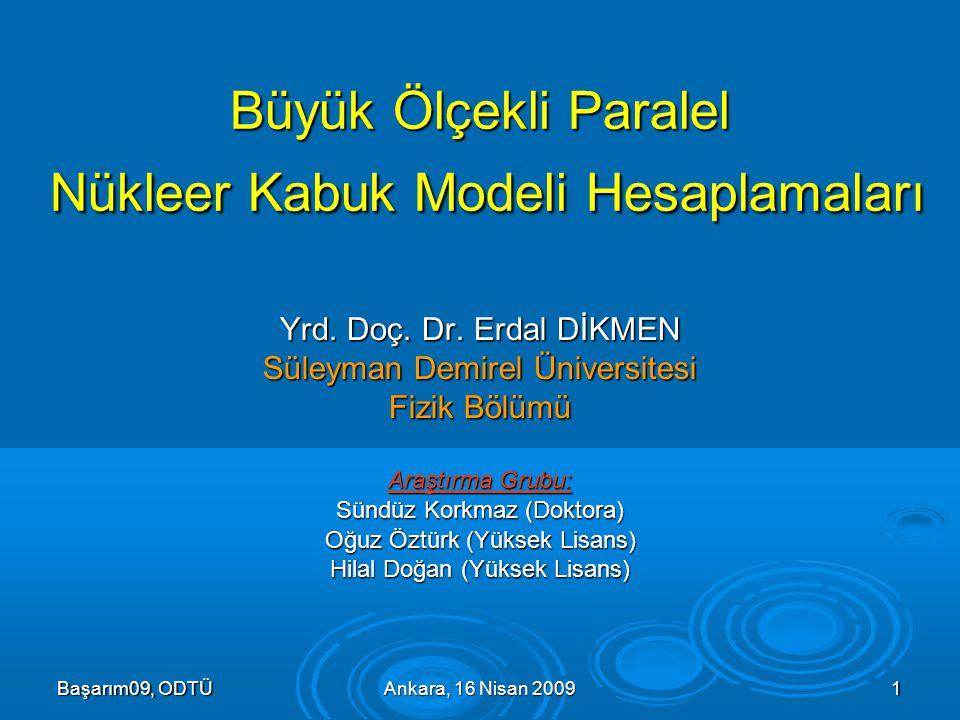 Başarım09, ODTÜAnkara, 16 Nisan 20091 Büyük Ölçekli Paralel Nükleer Kabuk Modeli Hesaplamaları Yrd.
