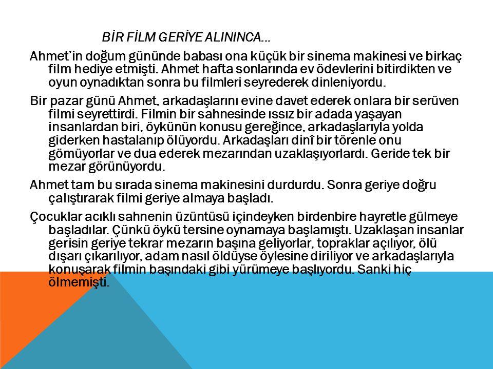 BİR FİLM GERİYE ALININCA... Ahmet'in doğum gününde babası ona küçük bir sinema makinesi ve birkaç film hediye etmişti. Ahmet hafta sonlarında ev ödevl