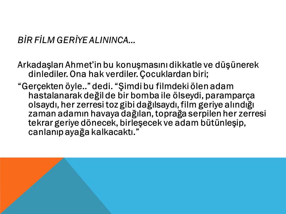 """BİR FİLM GERİYE ALININCA... Arkadaşları Ahmet'in bu konuşmasını dikkatle ve düşünerek dinlediler. Ona hak verdiler. Çocuklardan biri; """"Gerçekten öyle."""