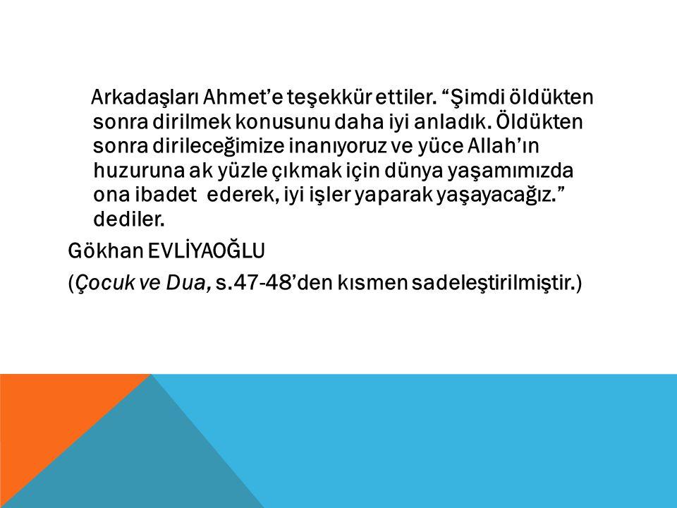 """Arkadaşları Ahmet'e teşekkür ettiler. """"Şimdi öldükten sonra dirilmek konusunu daha iyi anladık. Öldükten sonra dirileceğimize inanıyoruz ve yüce Allah"""