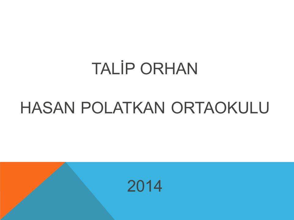 TALİP ORHAN HASAN POLATKAN ORTAOKULU 2014