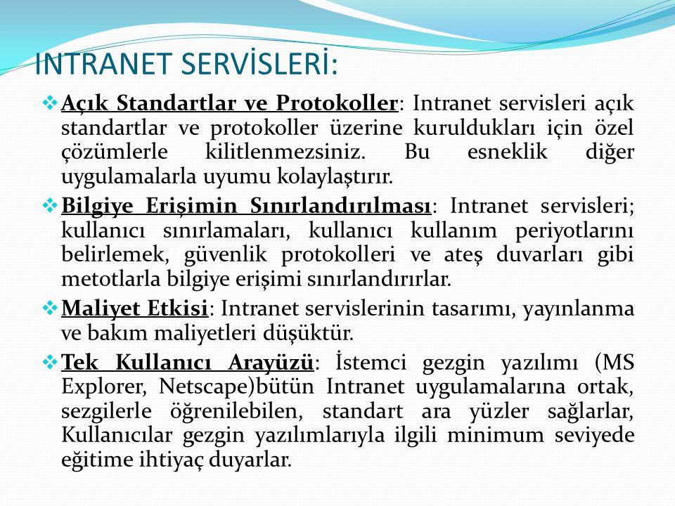 INTRANET SERVİSLERİ:  Açık Standartlar ve Protokoller: Intranet servisleri açık standartlar ve protokoller üzerine kuruldukları için özel çözümlerle
