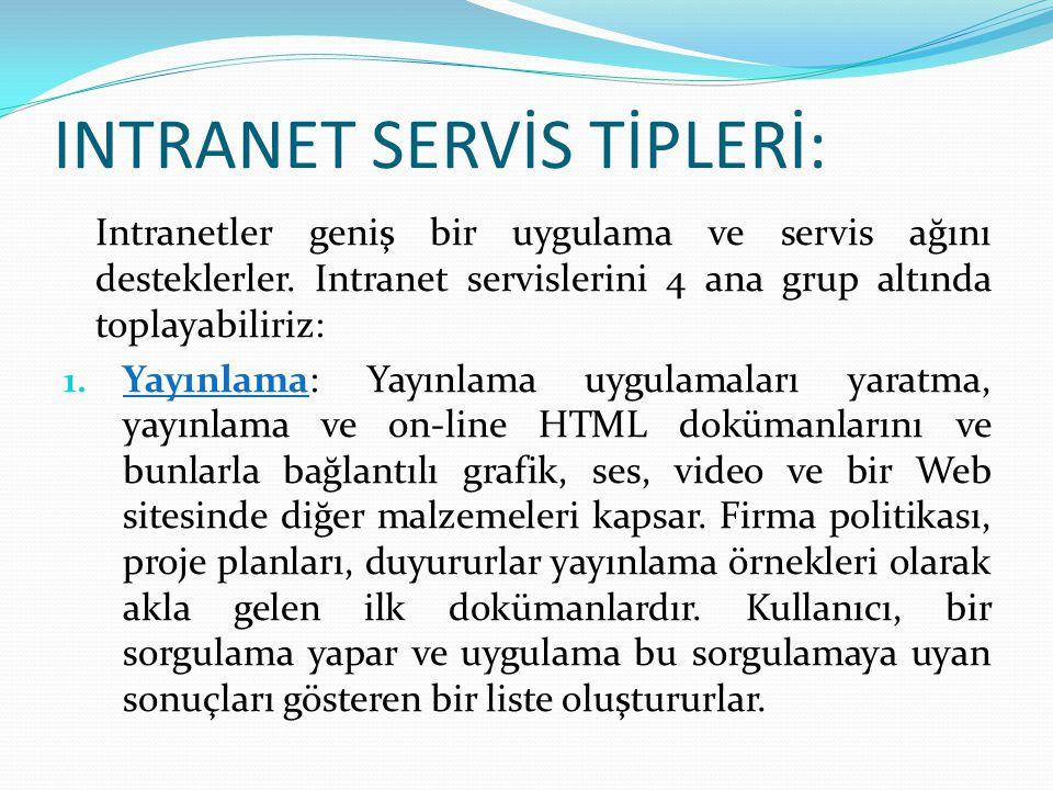 INTRANET SERVİS TİPLERİ: Intranetler geniş bir uygulama ve servis ağını desteklerler. Intranet servislerini 4 ana grup altında toplayabiliriz: 1. Yayı