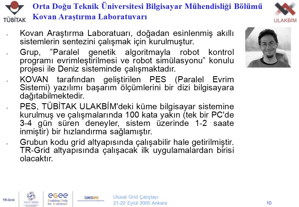 Ulusal Grid Çalıştayı 21-22 Eylül 2005 Ankara10 ● Kovan Araştırma Laboratuarı, doğadan esinlenmiş akıllı sistemlerin sentezini çalışmak için kurulmuşt