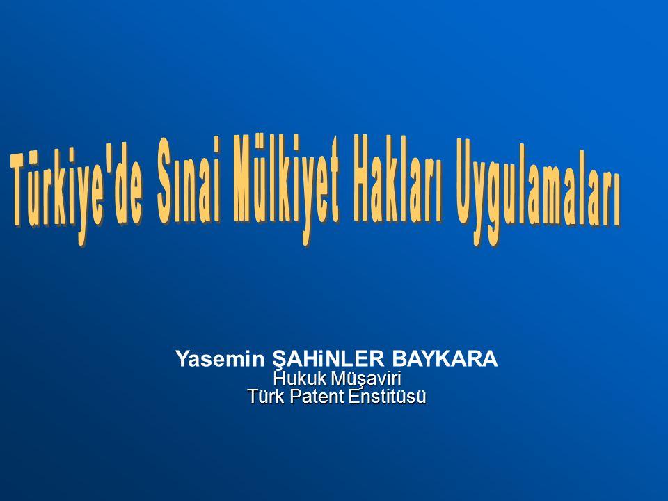 Hukuk Müşaviri Türk Patent Enstitüsü Yasemin ŞAHiNLER BAYKARA Hukuk Müşaviri Türk Patent Enstitüsü