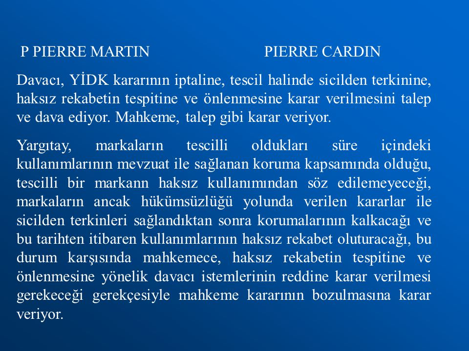 P PIERRE MARTIN PIERRE CARDIN Davacı, YİDK kararının iptaline, tescil halinde sicilden terkinine, haksız rekabetin tespitine ve önlenmesine karar veri