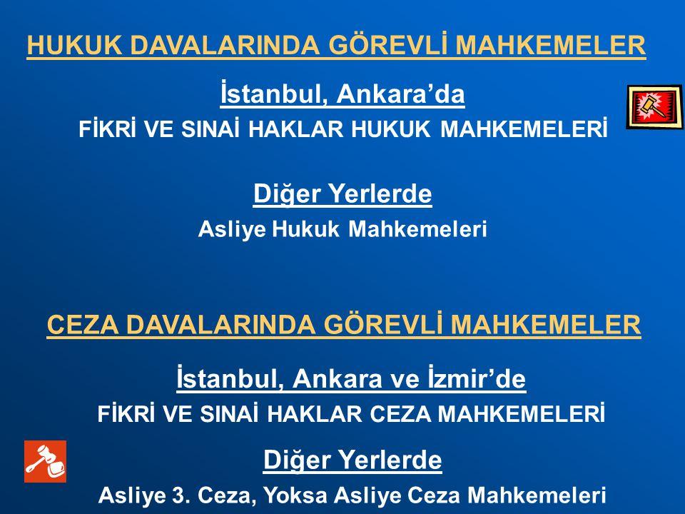 İstanbul, Ankara'da FİKRİ VE SINAİ HAKLAR HUKUK MAHKEMELERİ Diğer Yerlerde Asliye Hukuk Mahkemeleri HUKUK DAVALARINDA GÖREVLİ MAHKEMELER İstanbul, Ank