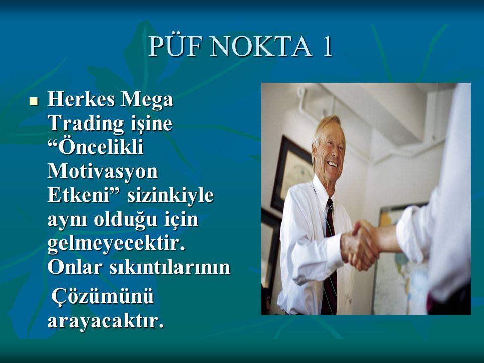 """PÜF NOKTA 1 Herkes Mega Trading işine """"Öncelikli Motivasyon Etkeni"""" sizinkiyle aynı olduğu için gelmeyecektir. Onlar sıkıntılarının Herkes Mega Tradin"""