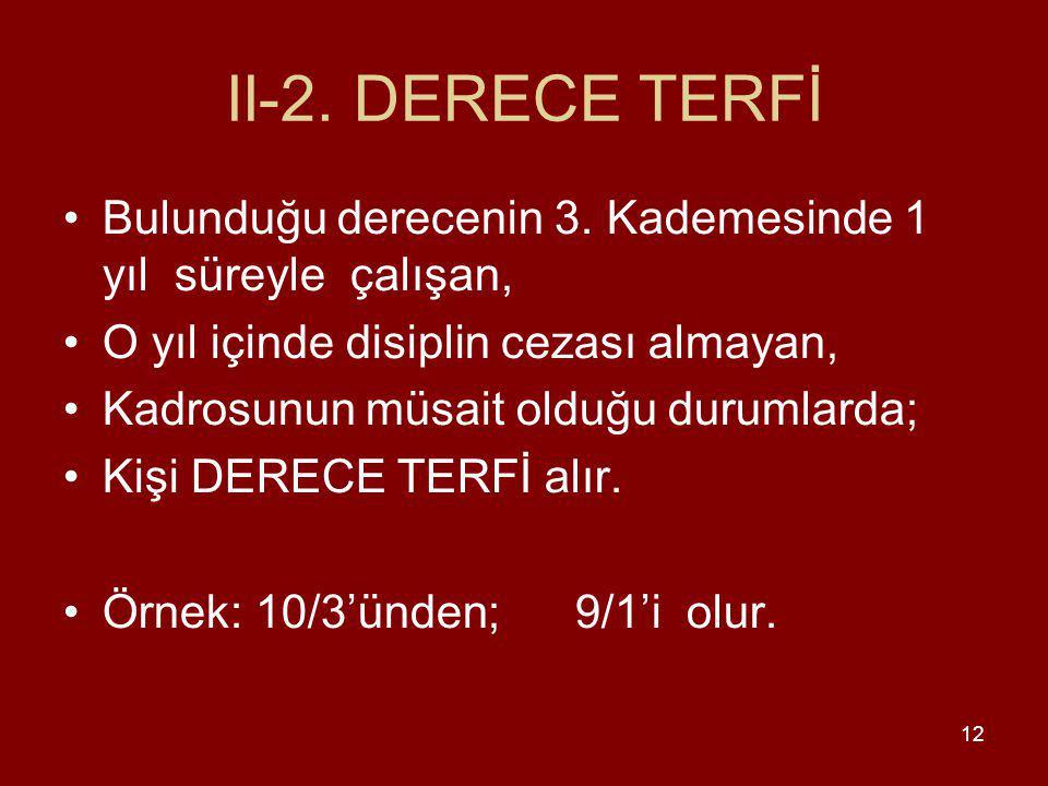 12 II-2.DERECE TERFİ Bulunduğu derecenin 3.