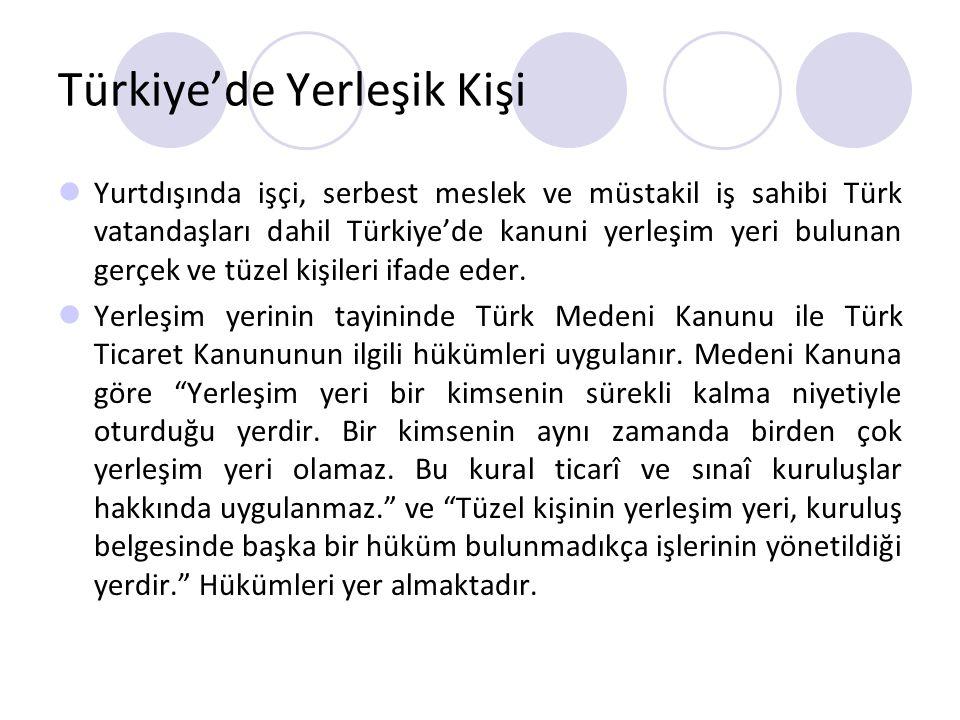 Türkiye'de Yerleşik Kişi Yurtdışında işçi, serbest meslek ve müstakil iş sahibi Türk vatandaşları dahil Türkiye'de kanuni yerleşim yeri bulunan gerçek