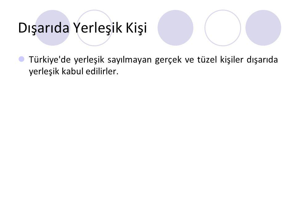 Dışarıda Yerleşik Kişi Türkiye'de yerleşik sayılmayan gerçek ve tüzel kişiler dışarıda yerleşik kabul edilirler.