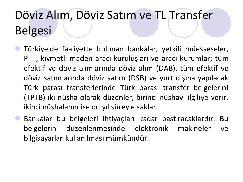 Döviz Alım, Döviz Satım ve TL Transfer Belgesi Türkiye'de faaliyette bulunan bankalar, yetkili müesseseler, PTT, kıymetli maden aracı kuruluşları ve a