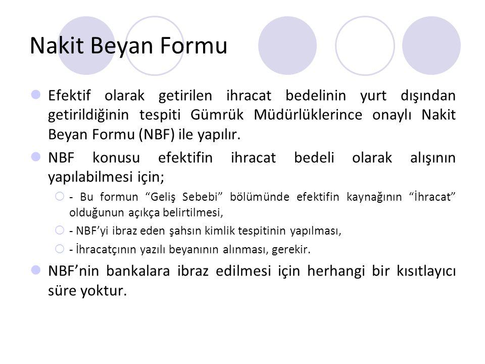 Nakit Beyan Formu Efektif olarak getirilen ihracat bedelinin yurt dışından getirildiğinin tespiti Gümrük Müdürlüklerince onaylı Nakit Beyan Formu (NBF