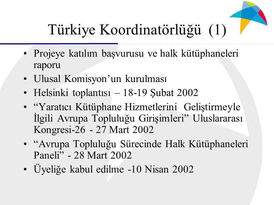 Türkiye Koordinatörlüğü (1) Projeye katılım başvurusu ve halk kütüphaneleri raporu Ulusal Komisyon'un kurulması Helsinki toplantısı – 18-19 Şubat 2002 Yaratıcı Kütüphane Hizmetlerini Geliştirmeyle İlgili Avrupa Topluluğu Girişimleri Uluslararası Kongresi-26 - 27 Mart 2002 Avrupa Topluluğu Sürecinde Halk Kütüphaneleri Paneli - 28 Mart 2002 Üyeliğe kabul edilme -10 Nisan 2002