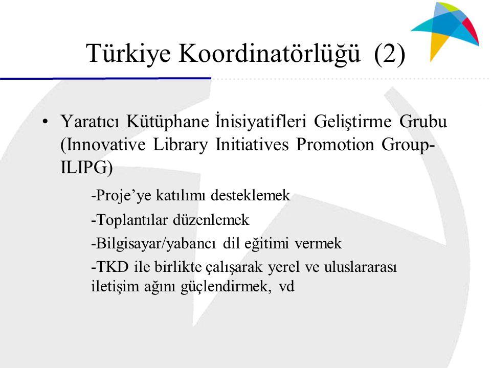 Türkiye Koordinatörlüğü (2) Yaratıcı Kütüphane İnisiyatifleri Geliştirme Grubu (Innovative Library Initiatives Promotion Group- ILIPG) -Proje'ye katılımı desteklemek -Toplantılar düzenlemek -Bilgisayar/yabancı dil eğitimi vermek -TKD ile birlikte çalışarak yerel ve uluslararası iletişim ağını güçlendirmek, vd