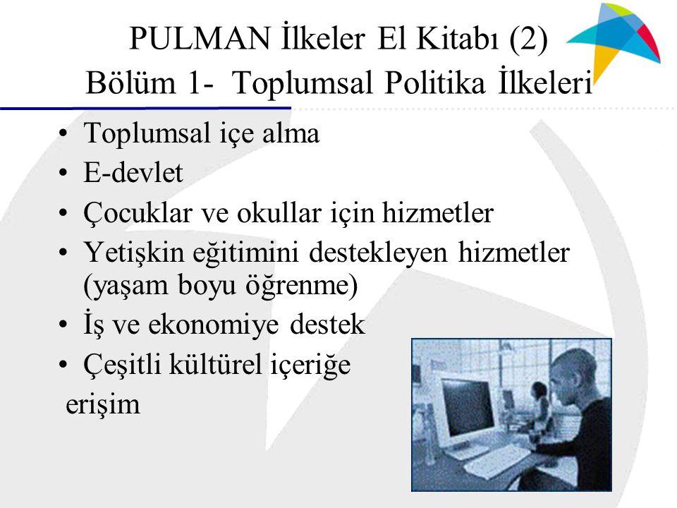 PULMAN İlkeler El Kitabı (2) Bölüm 1- Toplumsal Politika İlkeleri Toplumsal içe alma E-devlet Çocuklar ve okullar için hizmetler Yetişkin eğitimini destekleyen hizmetler (yaşam boyu öğrenme) İş ve ekonomiye destek Çeşitli kültürel içeriğe erişim