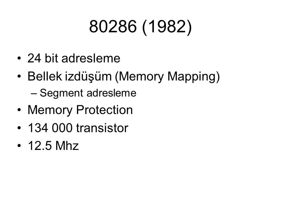 80286 (1982) 24 bit adresleme Bellek izdüşüm (Memory Mapping) –Segment adresleme Memory Protection 134 000 transistor 12.5 Mhz