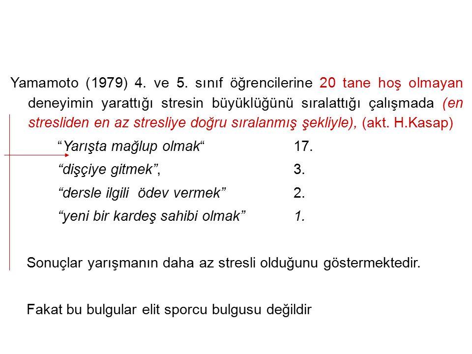 Yamamoto (1979) 4. ve 5. sınıf öğrencilerine 20 tane hoş olmayan deneyimin yarattığı stresin büyüklüğünü sıralattığı çalışmada (en stresliden en az st