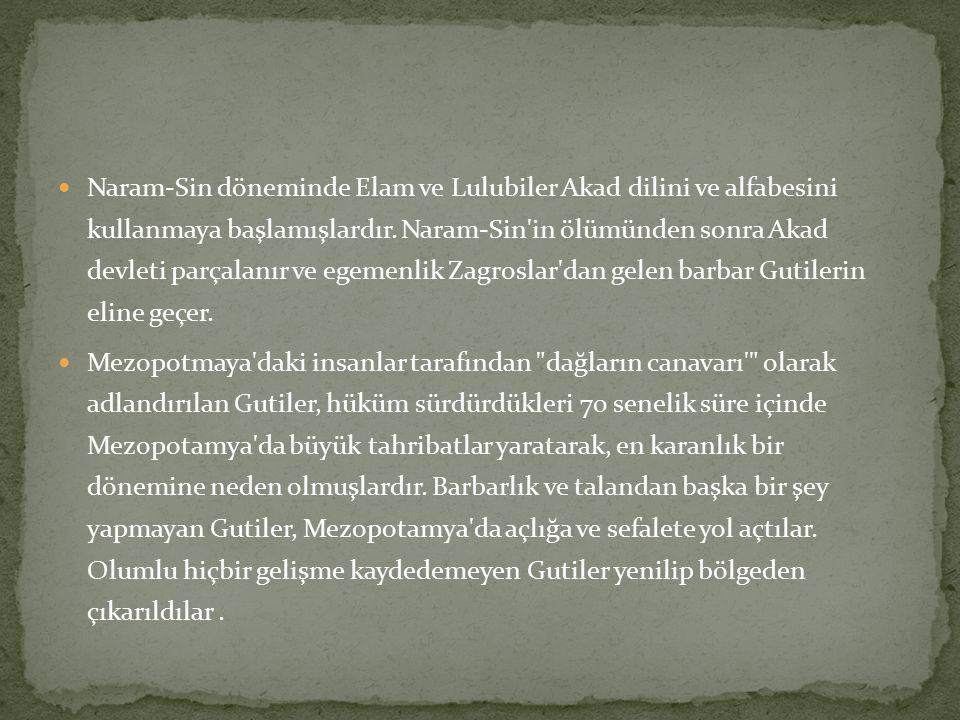 Naram-Sin döneminde Elam ve Lulubiler Akad dilini ve alfabesini kullanmaya başlamışlardır. Naram-Sin'in ölümünden sonra Akad devleti parçalanır ve ege