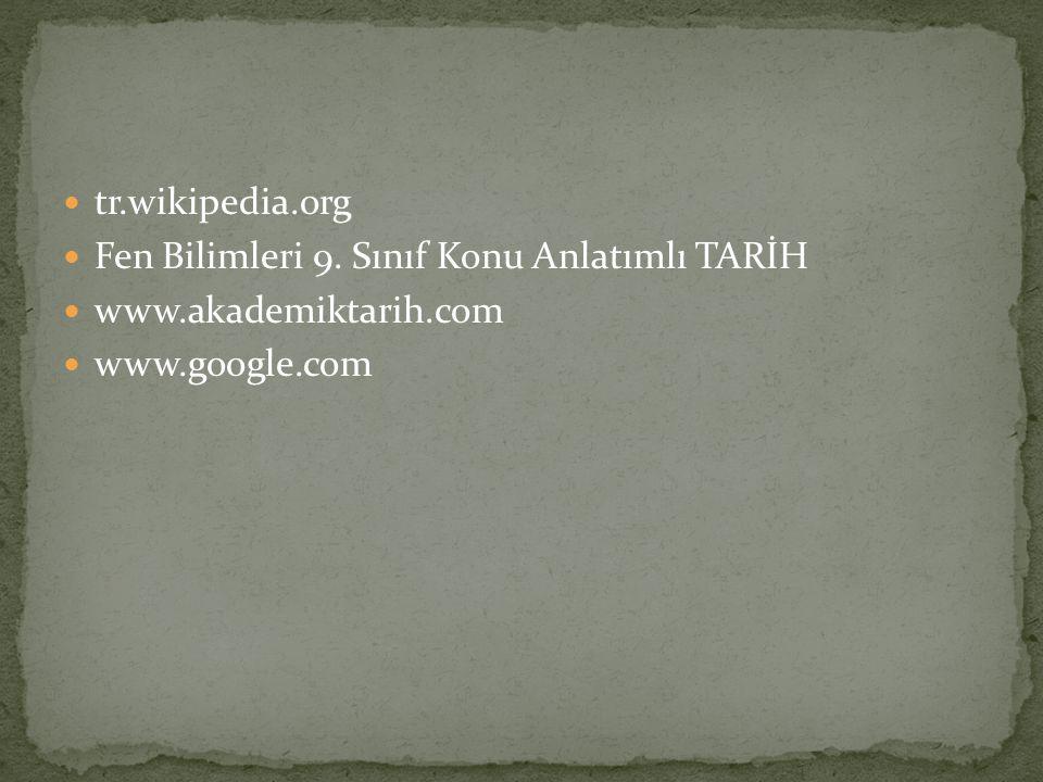 tr.wikipedia.org Fen Bilimleri 9. Sınıf Konu Anlatımlı TARİH www.akademiktarih.com www.google.com