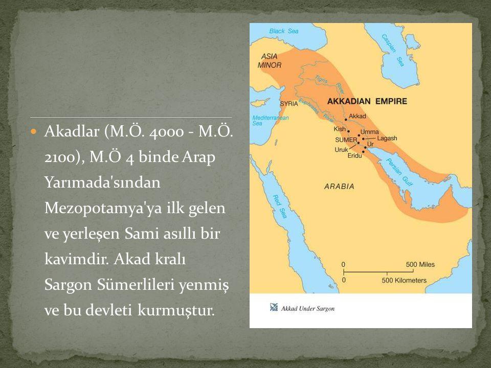 Akadlar (M.Ö. 4000 - M.Ö. 2100), M.Ö 4 binde Arap Yarımada'sından Mezopotamya'ya ilk gelen ve yerleşen Sami asıllı bir kavimdir. Akad kralı Sargon Süm