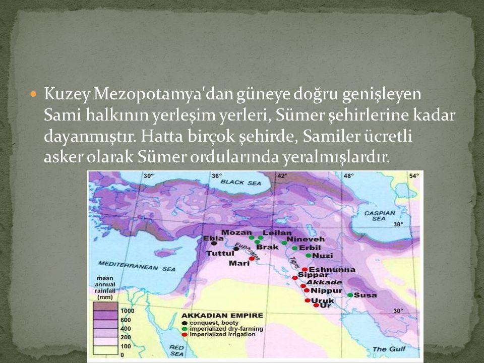 Kuzey Mezopotamya'dan güneye doğru genişleyen Sami halkının yerleşim yerleri, Sümer şehirlerine kadar dayanmıştır. Hatta birçok şehirde, Samiler ücret