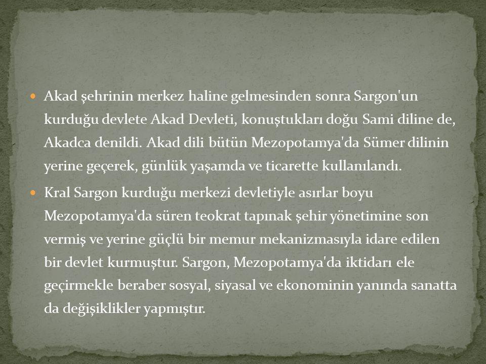 Akad şehrinin merkez haline gelmesinden sonra Sargon'un kurduğu devlete Akad Devleti, konuştukları doğu Sami diline de, Akadca denildi. Akad dili bütü