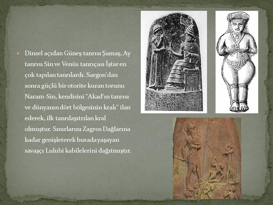 Dinsel açıdan Güneş tanrısı Şamaş, Ay tanrısı Sin ve Venüs tanrıçası İştar en çok tapılan tanrılardı. Sargon'dan sonra güçlü bir otorite kuran torunu