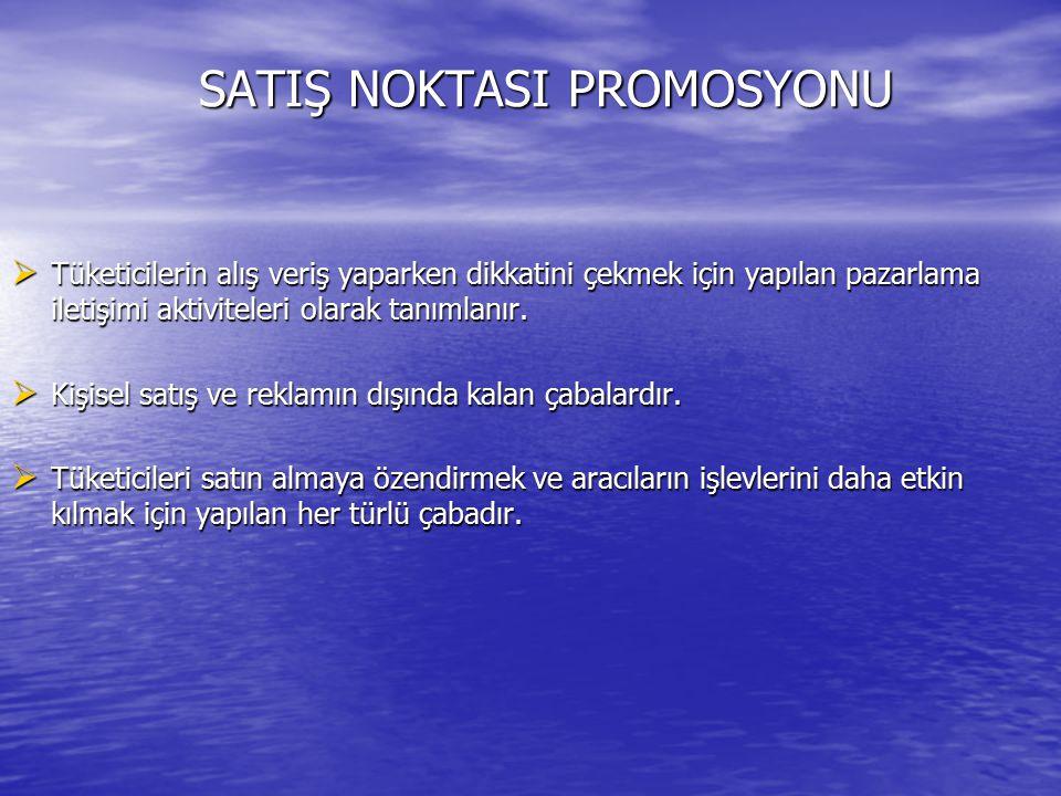 SATIŞ NOKTASI PROMOSYONU SATIŞ NOKTASI PROMOSYONU  Tüketicilerin alış veriş yaparken dikkatini çekmek için yapılan pazarlama iletişimi aktiviteleri olarak tanımlanır.