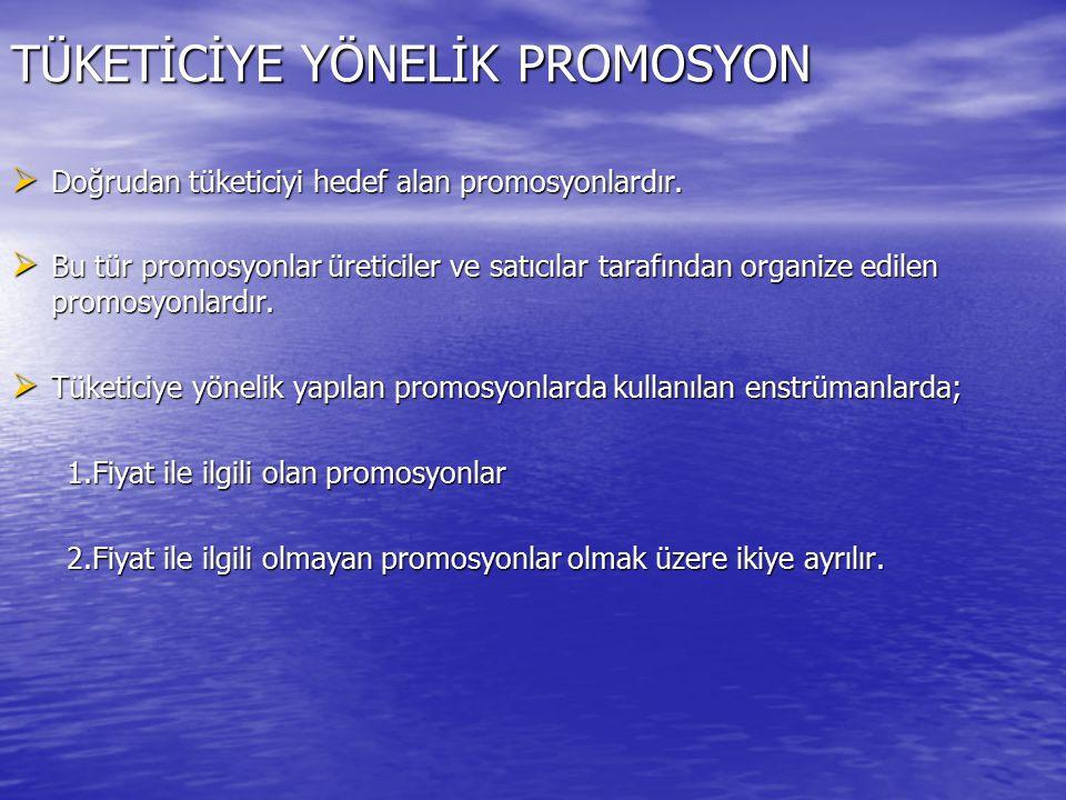 TÜKETİCİYE YÖNELİK PROMOSYON  Doğrudan tüketiciyi hedef alan promosyonlardır.