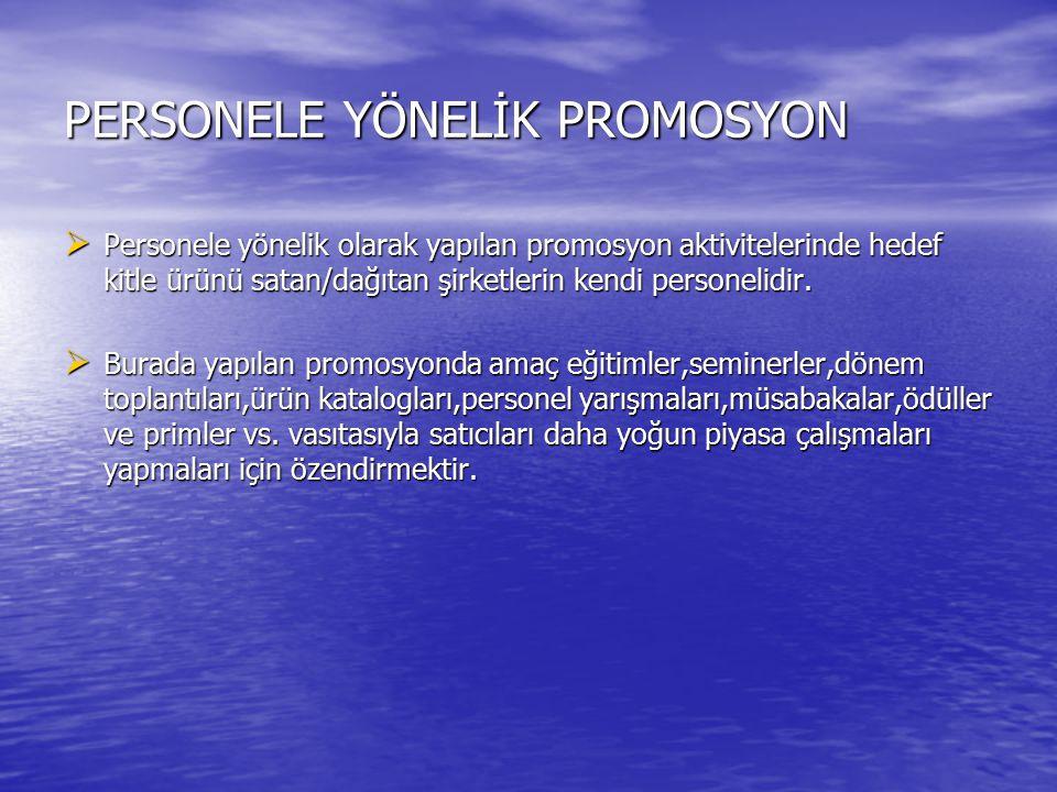 SATICILARA YÖNELİK PROMOSYON  Satıcılara yönelik yapılan promosyon aktiviteleri üreticiler tarafından düzenlenen ve hedef kitlesi doğrudan satıcılara olan promosyonlardır.