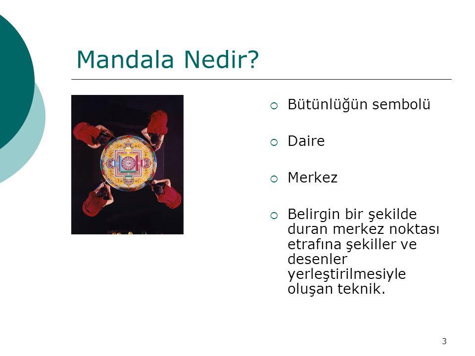 3 Mandala Nedir?  Bütünlüğün sembolü  Daire  Merkez  Belirgin bir şekilde duran merkez noktası etrafına şekiller ve desenler yerleştirilmesiyle ol
