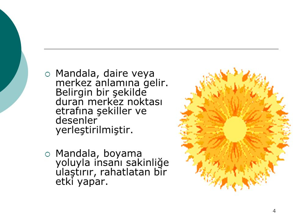 4  Mandala, daire veya merkez anlamına gelir. Belirgin bir şekilde duran merkez noktası etrafına şekiller ve desenler yerleştirilmiştir.  Mandala, b
