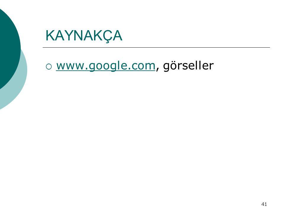 41 KAYNAKÇA  www.google.com, görseller www.google.com