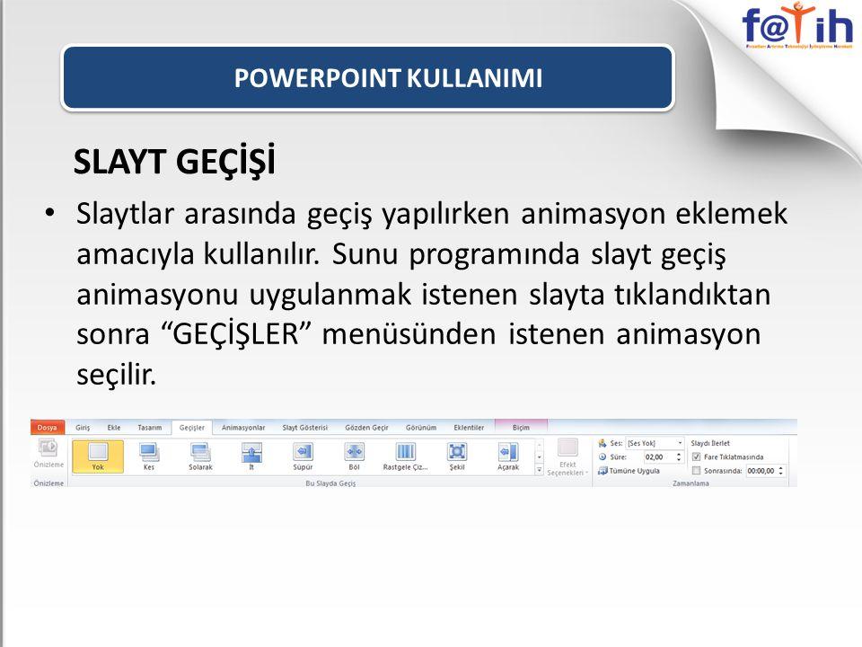 POWERPOINT KULLANIMI SLAYT GEÇİŞİ Slaytlar arasında geçiş yapılırken animasyon eklemek amacıyla kullanılır.