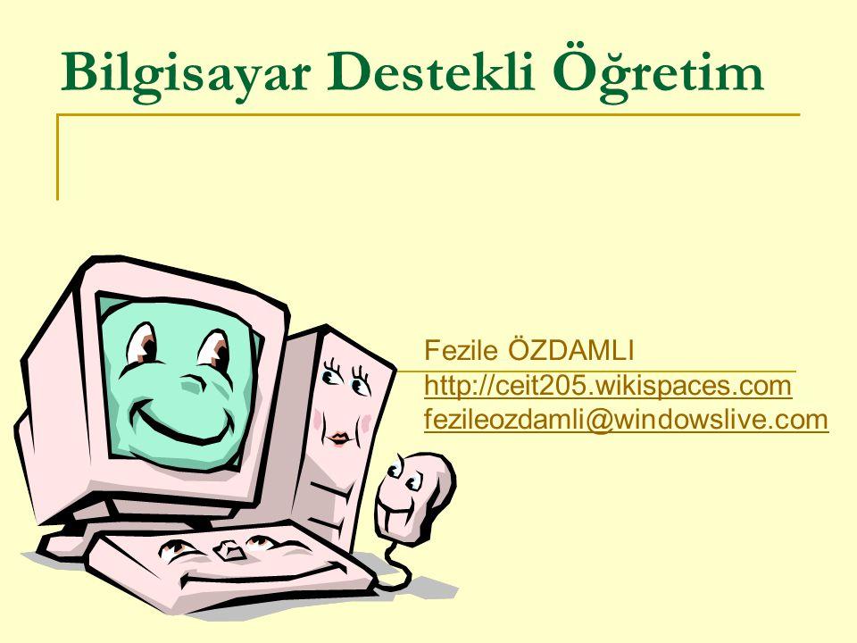 Bilgisayar Destekli Öğretim Fezile ÖZDAMLI http://ceit205.wikispaces.com fezileozdamli@windowslive.com
