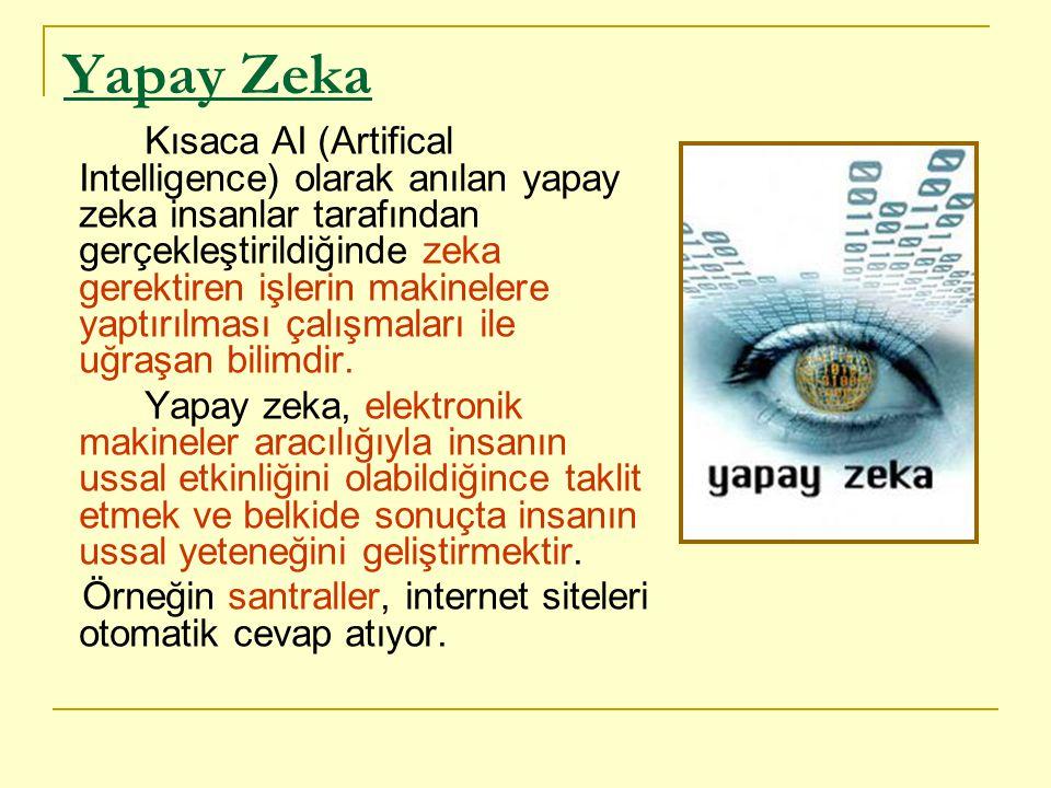 Yapay Zeka Kısaca AI (Artifical Intelligence) olarak anılan yapay zeka insanlar tarafından gerçekleştirildiğinde zeka gerektiren işlerin makinelere ya