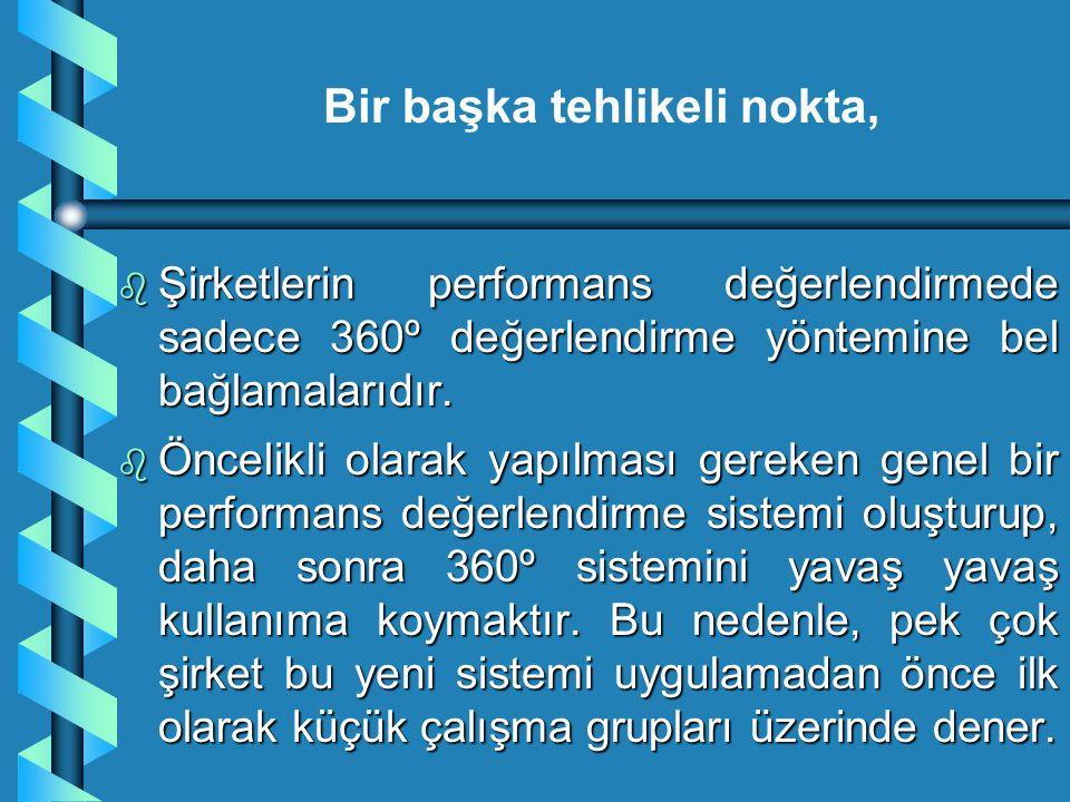b Şirketlerin performans değerlendirmede sadece 360º değerlendirme yöntemine bel bağlamalarıdır. b Öncelikli olarak yapılması gereken genel bir perfor