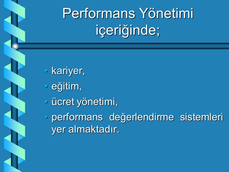 Performans Yönetimi içeriğinde; kariyer,kariyer, eğitim,eğitim, ücret yönetimi,ücret yönetimi, performans değerlendirme sistemleri yer almaktadır.perf