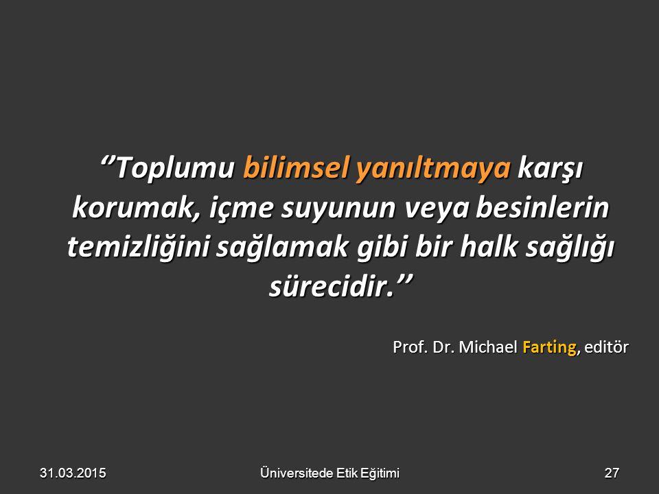 ''Toplumu bilimsel yanıltmaya karşı korumak, içme suyunun veya besinlerin temizliğini sağlamak gibi bir halk sağlığı sürecidir.'' Prof. Dr. Michael Fa