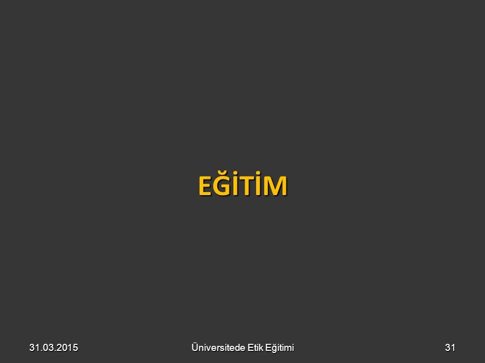 EĞİTİM 31.03.2015Üniversitede Etik Eğitimi31