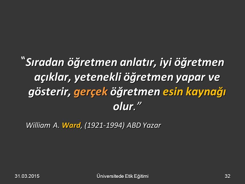""""""" Sıradan öğretmen anlatır, iyi öğretmen açıklar, yetenekli öğretmen yapar ve gösterir, gerçek öğretmen esin kaynağı olur."""" William A. Ward, (1921-199"""
