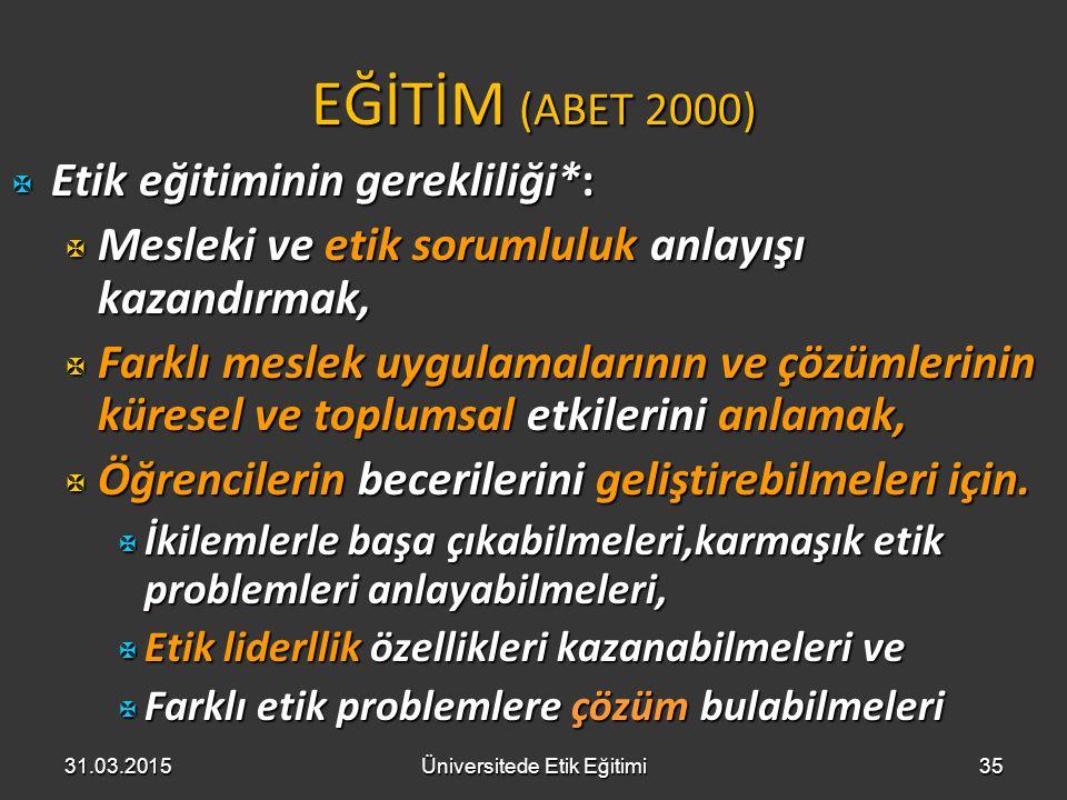 EĞİTİM (ABET 2000) X Etik eğitiminin gerekliliği*: X Mesleki ve etik sorumluluk anlayışı kazandırmak, X Farklı meslek uygulamalarının ve çözümlerinin