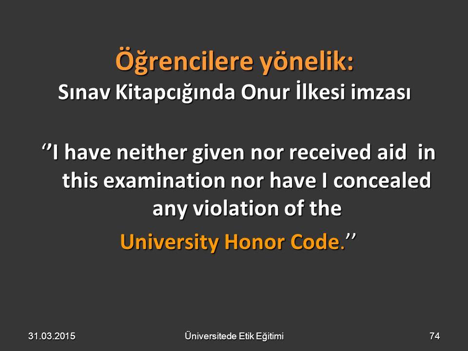 Öğrencilere yönelik: Sınav Kitapcığında Onur İlkesi imzası ''I have neither given nor received aid in this examination nor have I concealed any violat