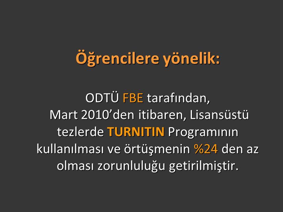 Öğrencilere yönelik: ODTÜ FBE tarafından, Mart 2010'den itibaren, Lisansüstü tezlerde TURNITIN Programının kullanılması ve örtüşmenin %24 den az olmas