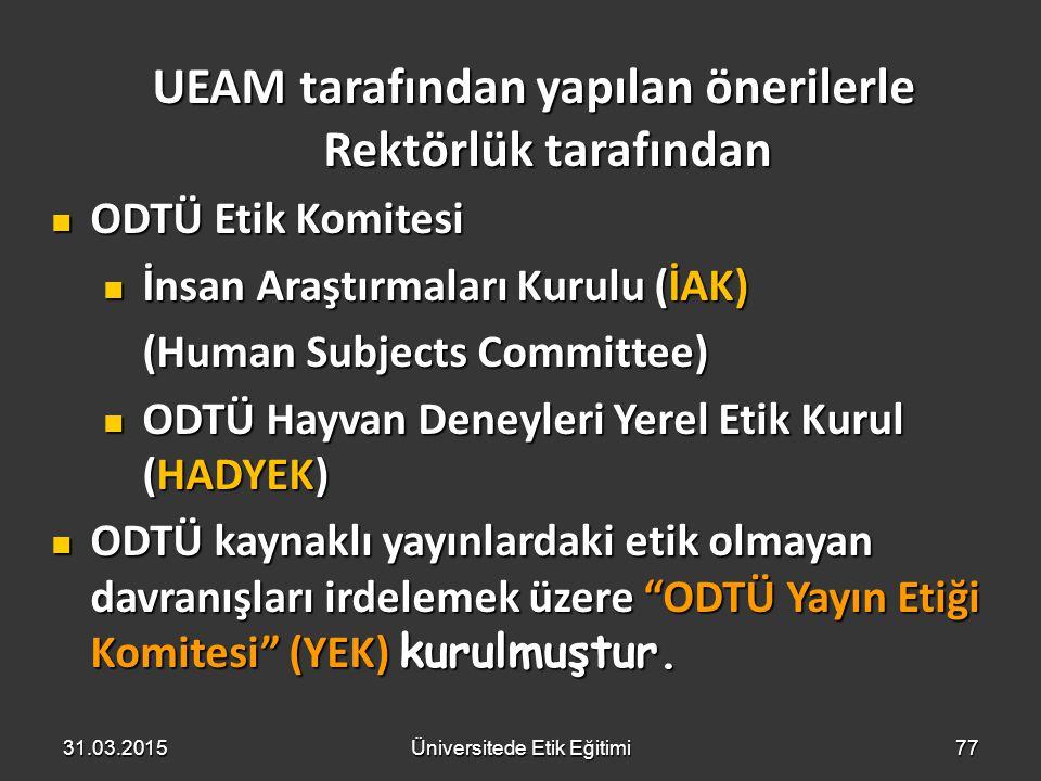 77 UEAM tarafından yapılan önerilerle Rektörlük tarafından UEAM tarafından yapılan önerilerle Rektörlük tarafından ODTÜ Etik Komitesi ODTÜ Etik Komite