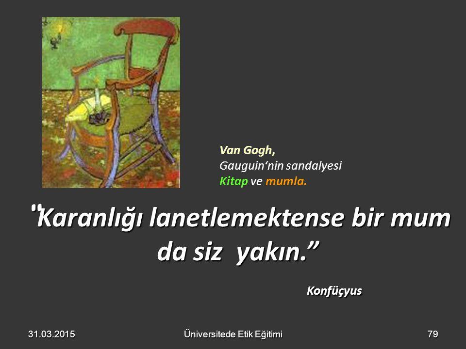 """79 """" Karanlığı lanetlemektense bir mum da siz yakın."""" Konfüçyus 31.03.2015Üniversitede Etik Eğitimi Van Gogh, Gauguin'nin sandalyesi Kitap ve mumla."""